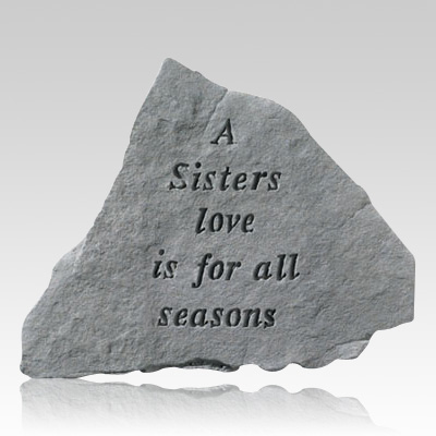 A Sisters Love Is For All Seasons Stone