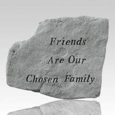 Friends Are Our Chosen Family Stone